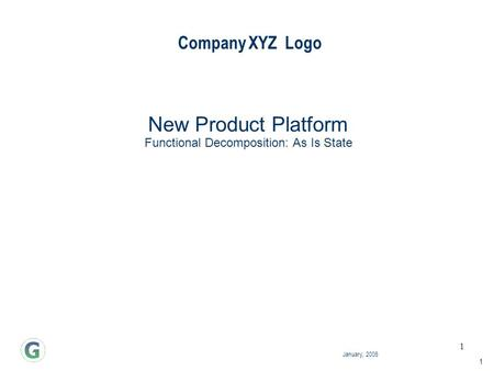 1 January, 2006 Company XYZ Logo 1 New Product Platform Functional Decomposition: As Is State.
