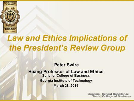 Law and Ethics Implications of the President's Review Group Peter Swire Huang Professor of Law and Ethics Scheller College of Business Georgia Institute.