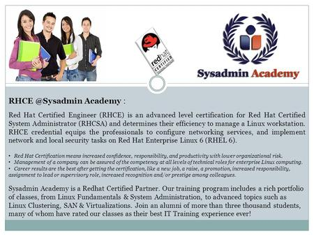 Academy : Red Hat Certified Engineer (RHCE) is an advanced level certification for Red Hat Certified System Administrator (RHCSA) and determines.