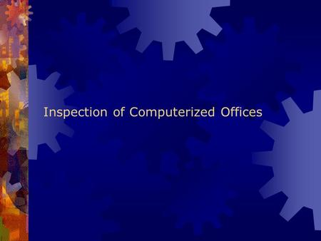 Inspection of Computerized Offices. Objectives  Correctness of implementation  Effectiveness of computerized operations  Preventive vigilance.