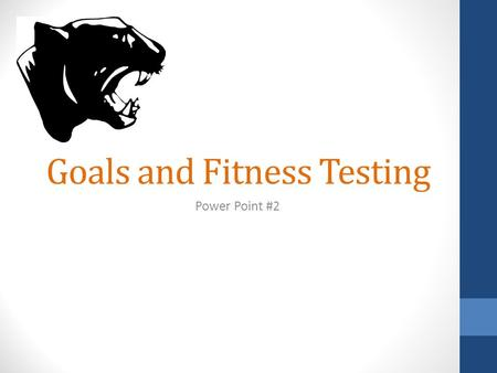 Goals and Fitness Testing Power Point #2. Goals should be… Written Obtainable Realistic (but challenging) Measurable.