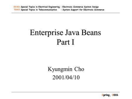 Enterprise Java Beans Part I Kyungmin Cho 2001/04/10.