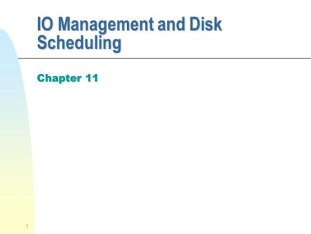 1 IO Management and Disk Scheduling Chapter 11. 2 Categories of I/O Devices n Human readable u used to communicate with the user u video display terminals.