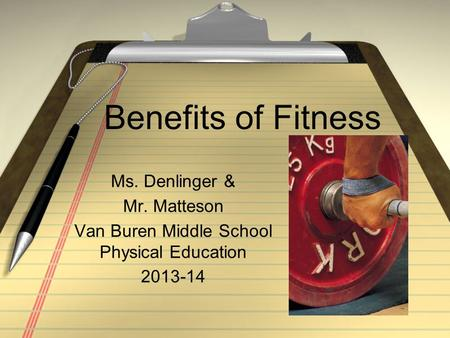 Benefits of Fitness Ms. Denlinger & Mr. Matteson Van Buren Middle School Physical Education 2013-14.