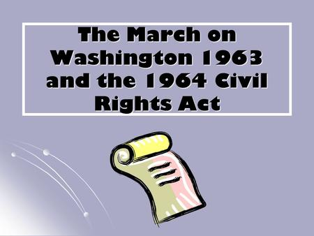The March on Washington 1963 and the 1964 Civil Rights Act.