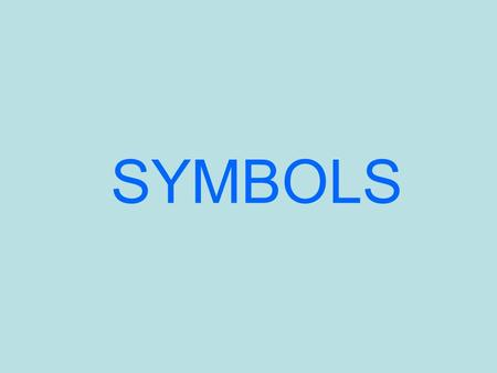 SYMBOLS. What is a symbol? A symbol is something that stands for something or represents something else.