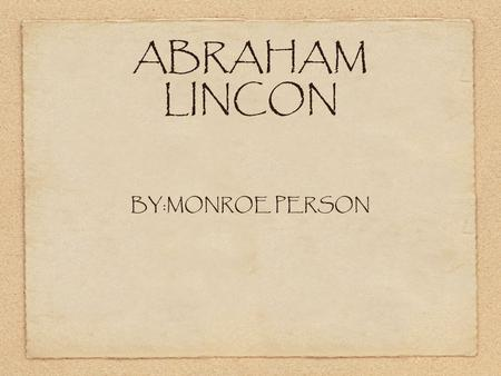 ABRAHAM LINCON BY:MONROE PERSON. ABOUT THE LINCOLN MEMORIAL built on May 30, 1922 March 1867 the U.S. Congress incorporated the Lincoln Monument Association.