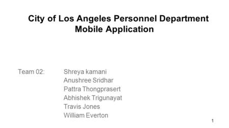 City of Los Angeles Personnel Department Mobile Application Team 02:Shreya kamani Anushree Sridhar Pattra Thongprasert Abhishek Trigunayat Travis Jones.