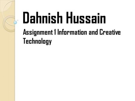 Dahnish Hussain Assignment 1 Information and Creative Technology.