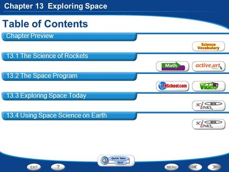 Chapter 13 Exploring Space Table of Contents Chapter Preview 13.1 The Science of Rockets 13.2 The Space Program 13.3 Exploring Space Today 13.4 Using Space.