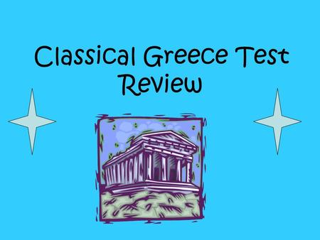 Classical Greece Test Review. 1. ◊Europe ◊Peninsula ◊Surrounded by Aegean, Ionian and Med. ◊Many mountains.