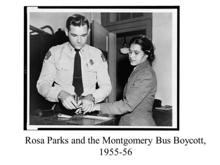 Rosa Parks and the Montgomery Bus Boycott, 1955-56.