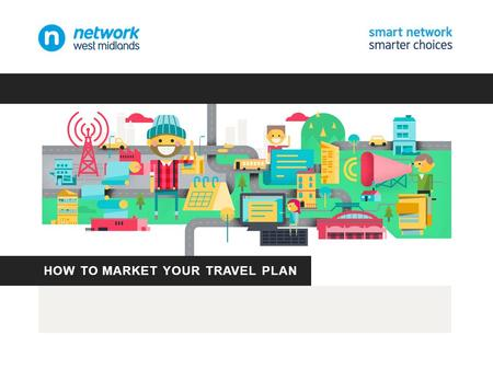 HOW TO MARKET YOUR TRAVEL PLAN. Can you cope with a challenge?