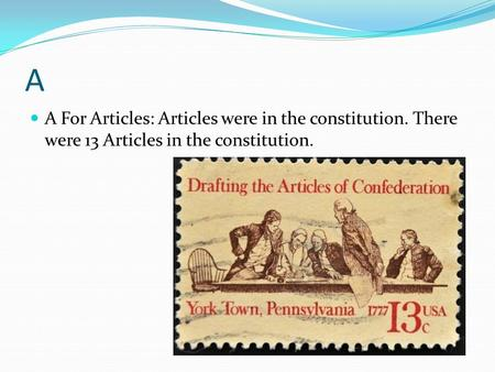 A A For Articles: Articles were in the constitution. There were 13 Articles in the constitution.