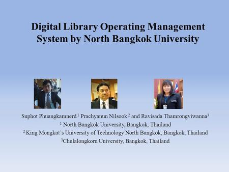 Digital Library Operating Management System by North Bangkok University Suphot Phuangkamnerd 1 Prachyanun Nilsook 2 and Ravisada Thamrongviwanna3 1 North.