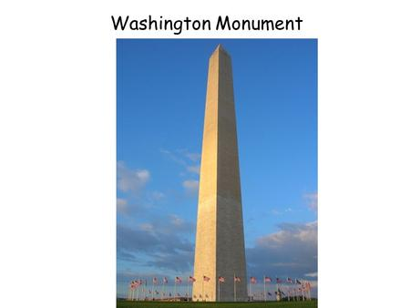 Washington Monument. -Built to commemorate George Washington's presidency -Made of marble, granite, and sandstone -World's tallest stone structure -They.