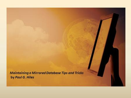 Maintaining a Mirrored Database Tips and Tricks by Paul G. Hiles.