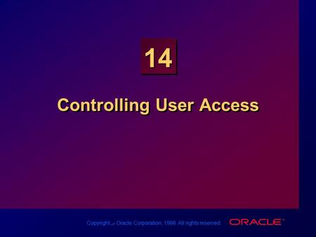 Copyright س Oracle Corporation, 1998. All rights reserved. 14 Controlling User Access.