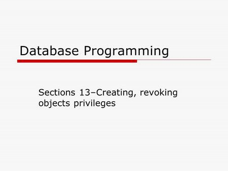 Database Programming Sections 13–Creating, revoking objects privileges.
