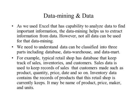 Data-mining & Data As we used Excel that has capability to analyze data to find important information, the data-mining helps us to extract information.