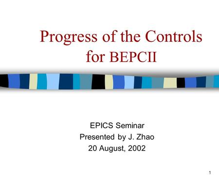 1 Progress of the Controls for BEPCII EPICS Seminar Presented by J. Zhao 20 August, 2002.