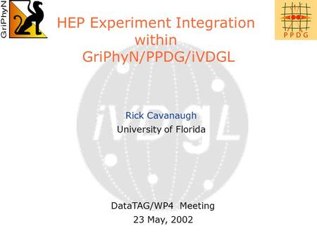HEP Experiment Integration within GriPhyN/PPDG/iVDGL Rick Cavanaugh University of Florida DataTAG/WP4 Meeting 23 May, 2002.