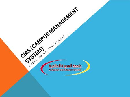 CMS (CAMPUS MANAGEMENT SYSTEM) PREPARED BY: AYAT FARHAT.