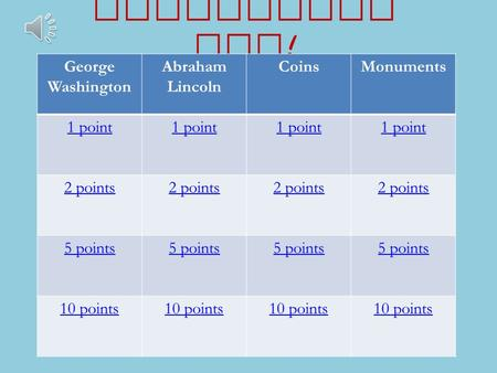 Presidents Day ! George Washington Abraham Lincoln CoinsMonuments 1 point 2 points 5 points 5 points5 points 10 points.