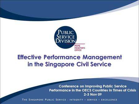 Effective Performance Management in the Singapore Civil Service Conference on Improving Public Service Performance in the OECS Countries in Times of Crisis.