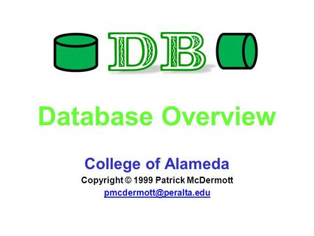 Database Overview College of Alameda Copyright © 1999 Patrick McDermott