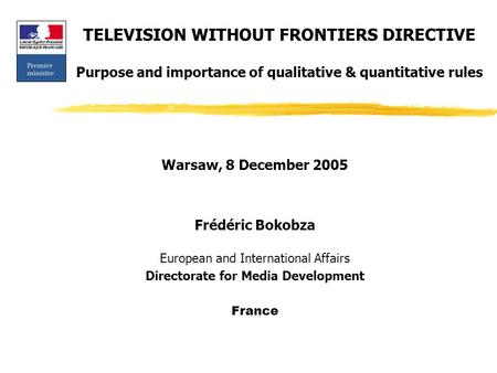 TELEVISION WITHOUT FRONTIERS DIRECTIVE Purpose and importance of qualitative & quantitative rules Warsaw, 8 December 2005 Frédéric Bokobza European and.