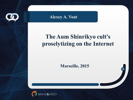 Alexey A. Voat The Aum Shinrikyo cult's proselytizing on the Internet Marseille, 2015.