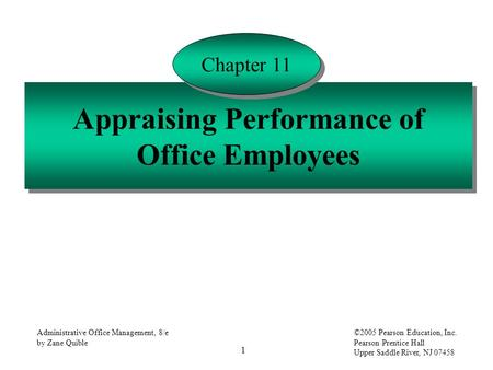 1 Administrative Office Management, 8/e by Zane Quible ©2005 Pearson Education, Inc. Pearson Prentice Hall Upper Saddle River, NJ 07458 Appraising Performance.
