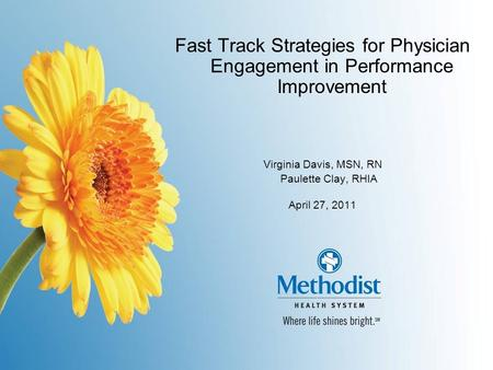 1 Fast Track Strategies for Physician Engagement in Performance Improvement Virginia Davis, MSN, RN Paulette Clay, RHIA April 27, 2011.