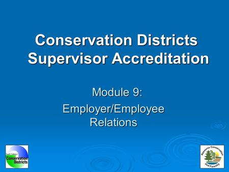 Conservation Districts Supervisor Accreditation Module 9: Employer/Employee Relations.
