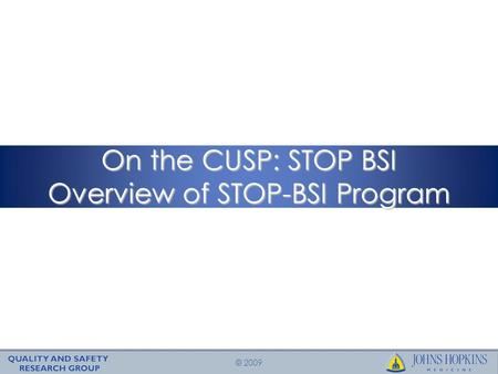 © 2009 On the CUSP: STOP BSI Overview of STOP-BSI Program.