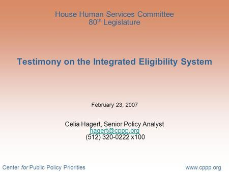 Center for Public Policy Prioritieswww.cppp.org House Human Services Committee 80 th Legislature Testimony on the Integrated Eligibility System February.