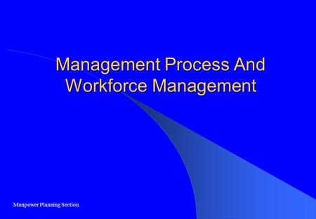 Management Process And Workforce Management Manpower Planning Section.