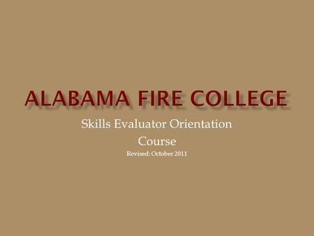Skills Evaluator Orientation Course Revised: October 2011.