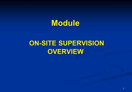 1 Module ON-SITE SUPERVISION OVERVIEW. 2 Content Overview What is on-site supervision? Advantages and disadvantages of on-site supervision Organization.