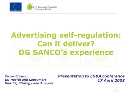 1/20 Advertising self-regulation: Can it deliver? DG SANCO's experience Cécile Billaux DG Health and Consumers Unit 02, Strategy and Analysis Presentation.