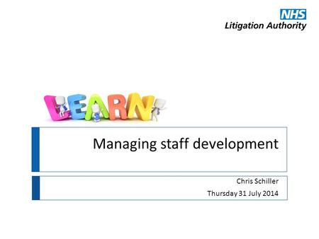 Managing staff development Chris Schiller Thursday 31 July 2014.