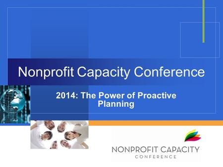 Nonprofit Capacity Conference 2014: The Power of Proactive Planning.