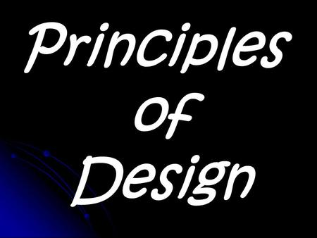 Principles of Design. Principles of Design Certain qualities inherent in the choice and arrangement of elements of art in the production of a work of.
