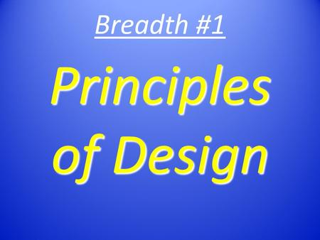 Breadth #1 Principles of Design. Certain qualities inherent in the choice and arrangement of elements of art in the production of a work of art. Artists.