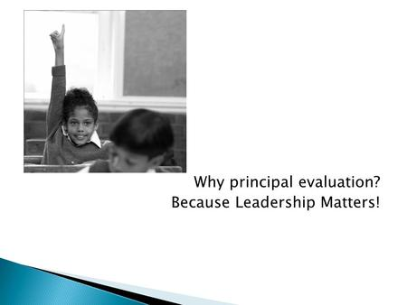 Why principal evaluation? Because Leadership Matters!