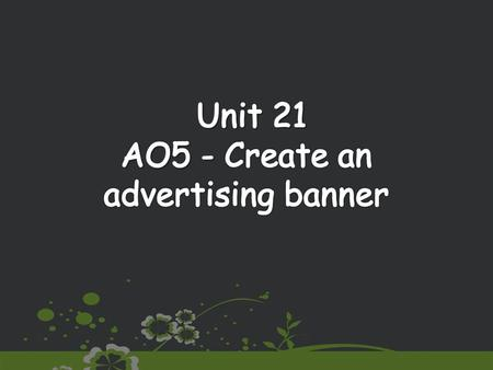 We Are Learning To (WALT): Create an advertising banner – Static: This will be created in Macromedia Fireworks 8 and should contain an external hyperlink.