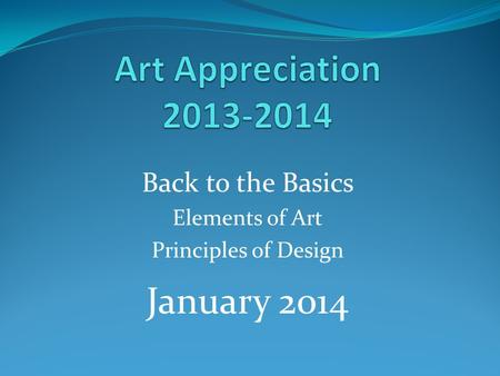 Back to the Basics Elements of Art Principles of Design January 2014.