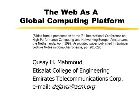 The Web As A Global Computing Platform [Slides from a presentation at the 7 th International Conference on High Performance Computing and Networking Europe.