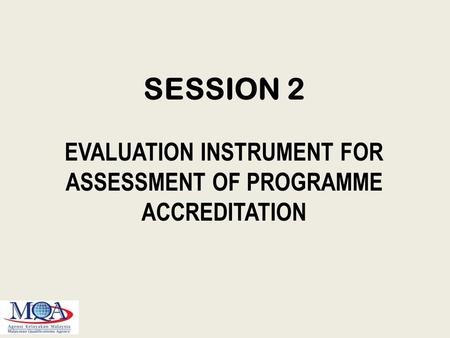 SESSION 2 EVALUATION INSTRUMENT FOR ASSESSMENT OF PROGRAMME ACCREDITATION.